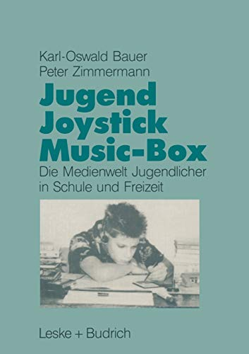 Jugend, Joystick, Music-Box: Eine empirische Studie zur Medienwelt von Jugendlichen in Schule und Freizeit