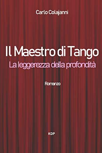Il Maestro di Tango. La leggerezza della profondità