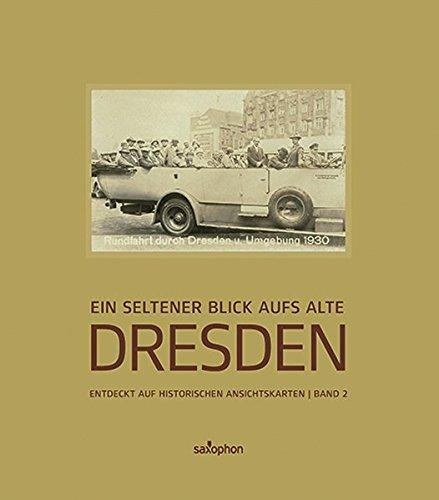 Ein seltener Blick aufs alte Dresden, Band 2: Entdeckt auf historischen Ansichtskarten: Entdeckt auf historischen Ansichtskarten, Band 2