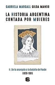 La historia argentina contada por mujeres: II. De la anarquía a la batalla de Pavón par Gabriela Margall