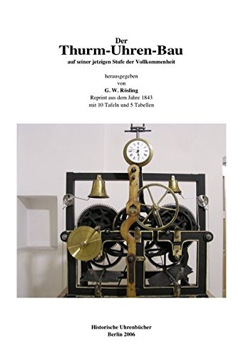 Der Thurm-Uhren-Bau, Der Turmuhrenbau: Auf seiner jetzigen Stufe der Vollkommenheit unter Berücksichtigung der neusten Stoss'schen und Mannhardt'schen Patent-Thurm-Uhren