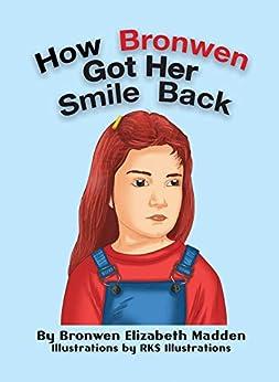 [Bronwen Elizabeth Madden, RKS Illustrations]のHOW BRONWEN GOT HER SMILE BACK (English Edition)