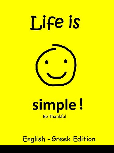 Life is Simple! Be Thankful, Greek Children's Picture Book (English and Greek Bilingual Edition) (English Edition)