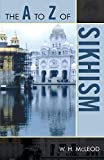 The A to Z of Sikhism (Volume 45) (The A to Z Guide Series, 45)