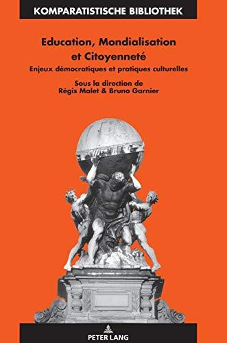 Education, Mondialisation et Citoyenneté; Enjeux démocratiques et pratiques culturelles (29) (Komparatistische Bibliothek / Comparative Studies Series / B)