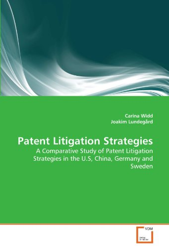 Patent Litigation Strategies: A Comparative Study of Patent Litigation Strategies in the U.S, China, Germany and Sweden