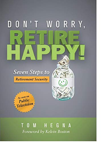 Don't Worry, Retire Happy! Seven Steps to Retirement Security by Tom Hegna (2014-05-03)