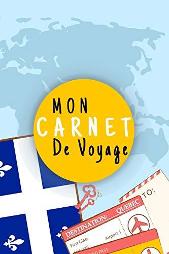 Mon Carnet De Voyage: Journal De Voyage QUEBEC Avec Planner et Check-List ,Pour Vous Accompagner Durant Votre Voyage ,125 pages, grille de lignes|format 6x9 DIN A5, couverture souple matte