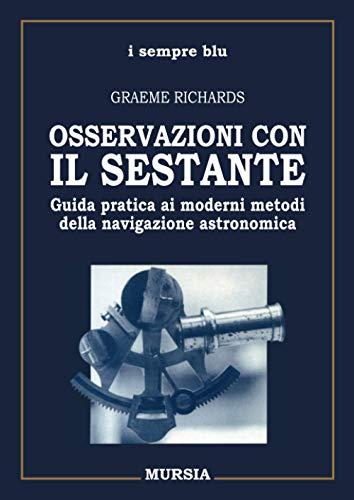 Osservazioni con il sestante: Guida pratica ai moderni metodi della navigazione astronomica