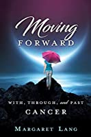 Moving Forward: With, Through, and Past Cancer