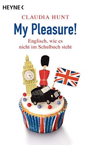 My Pleasure!: Englisch, wie es nicht im Schulbuch steht