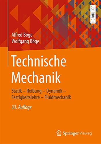 Technische Mechanik: Statik – Reibung – Dynamik – Festigkeitslehre – Fluidmechanik