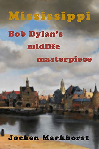 Mississippi: Bob Dylan's midlife masterpiece (The Songs Of Bob Dylan)