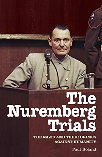 The Nuremberg Trials: The Nazis and Their Crimes Against Humanity (English Edition)