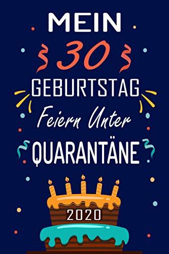 MEIN 30 GEBURTSTAG Feiern Unter QUARANTÄNE 2020: 30 Jahre geburtstag,Geschenk Für Jungen und Mädchen, geburtstagsgeschenke... Sie ein einzigartiges Geburtstagsgeschenk ? notizbuch geschenk....