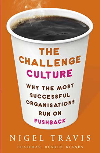 The Challenge Culture: Why the Most Successful Organizations Run on Pushback (English Edition)