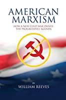 American Marxism: Our New Cold War Drives the Progressives' Agenda
