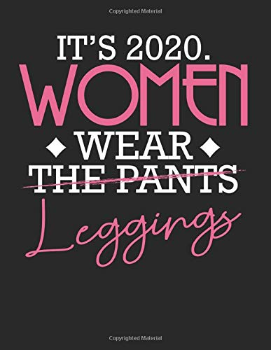 It's 2020 Women Wear Leggings Not Pants Funny: College Ruled Notebook Paper and Diary to Write In / 120 Pages / 8.5