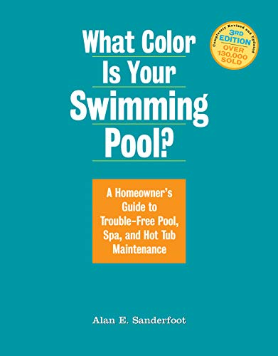 What Color Is Your Swimming Pool?: A Homeowner's Guide to Trouble-Free Pool, Spa, and Hot Tub Maintenance (English Edition)