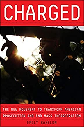 [By Emily Bazelon] Charged: The New Movement to Transform American Prosecution and End Mass Incarceration [2019] [Hardcover] New Launch Best selling book in |Criminal Procedure Law|