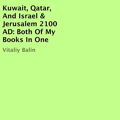 Kuwait, Qatar, and Israel & Jerusalem 2100 AD: Both of My Books in One audiobook cover art