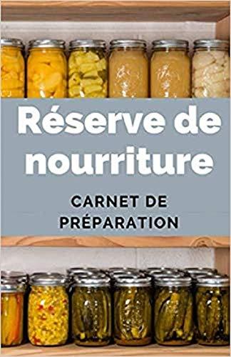 Réserve de nourriture I Carnet de Préparation: Nourriture urgence I Autonomie alimentaire I Organisation et Planification pour Survivre & vivre ...
