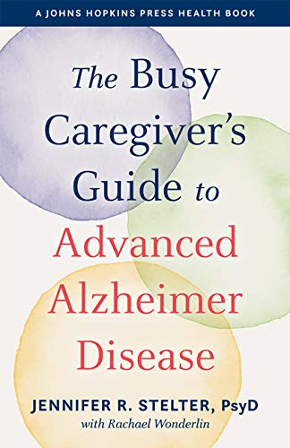 The Busy Caregiver's Guide to Advanced Alzheimer Disease (A Johns Hopkins Press Health Book) (English Edition)