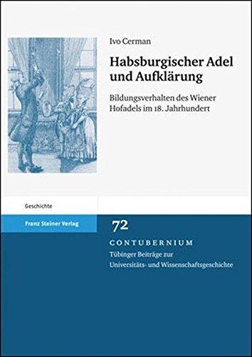 Habsburgischer Adel und Aufklärung. Bildungsverhalten des Wiener Hofadels im 18. Jahrhundert (Contubernium 72)