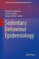 Sedentary Behaviour Epidemiology (Springer Series on Epidemiology and Public Health)