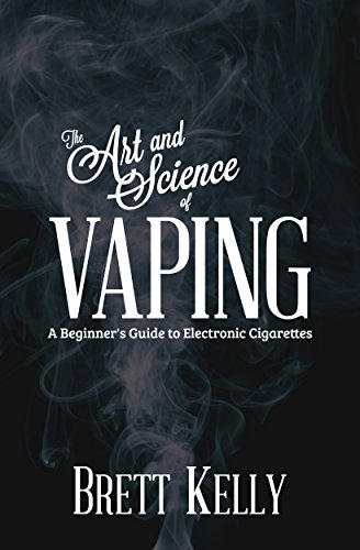 The Art and Science of Vaping: A Beginner's Guide to Electronic Cigarettes (English Edition)