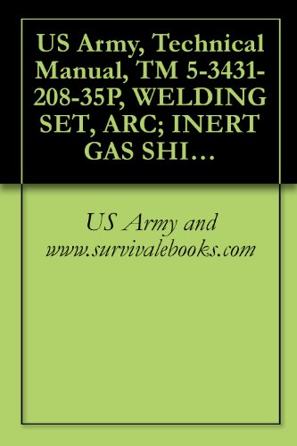 US Army, Technical Manual, TM 5-3431-208-35P, WELDING SET, ARC; INERT GAS SHIELDED, PL METAL LINED GUN FOR 3/64-INCH WIRE; DC, 115 V (LINDE MODEL SWM- (FSN 3431-972-9672) (English Edition)