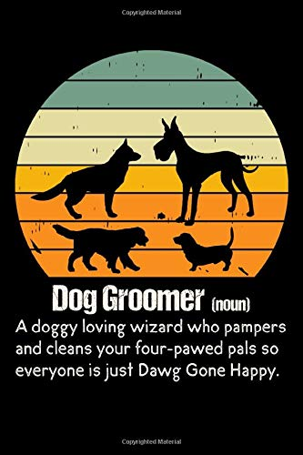 Dog Groomer (noun) A Doggy Loving Wizard Who Pampers And Cleans Your Four-Pawed Pals So Everyone Is Just Dawg Gone Happy.: Dog Pet Grooming Definition ... Blank Lined Journal Notebook For Groomers