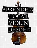 Aprende A Tocar Violín: Desde 0