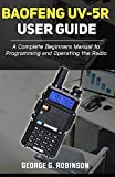 Baofeng UV-5R User Guide: A Complete Beginners Manual to Programming and...