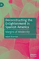 Deconstructing the Enlightenment in Spanish America: Margins of Modernity
