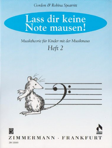 Lass dir keine Note mausen!: Musiktheorie für Kinder mit der Musikmaus. Heft 2.