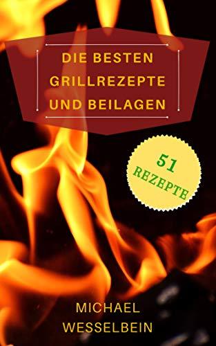 Die besten Grillrezepte und Beilagen: Grillrezepte für Gas und Kohle Grill, ein Rezeptbuch für jedermann