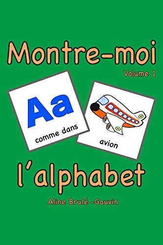 MONTRE-MOI L'ALPHABET: French Alphabet Book (English Edition)