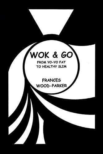 Wok & Go: From Yo-Yo Fat to Healthy Slim