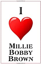 I Love Millie Bobby Brown: Notebook - 6x9 Lined Journal - 110 Pages - Soft Cover - Great For Birthday Gift (Perfect Personalised Gifts, Actors and Actresses)