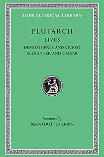 Lives, Volume VII: Demosthenes and Cicero. Alexander and Caesar