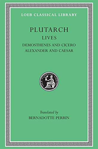 Plutarch Lives, VII, Demosthenes and Cicero. Alexander and Caesar (Loeb Classical Library) (Volume VII)