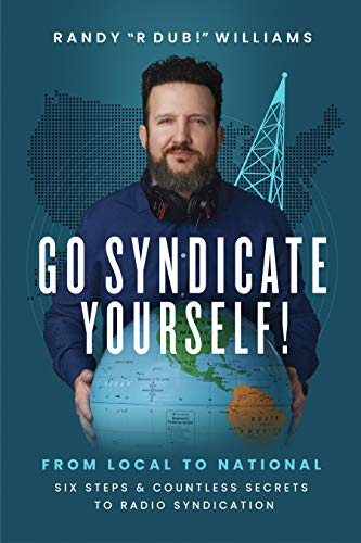 Go Syndicate Yourself!: From Local to National: Six Steps and Countless Secrets to Radio Syndication (English Edition)