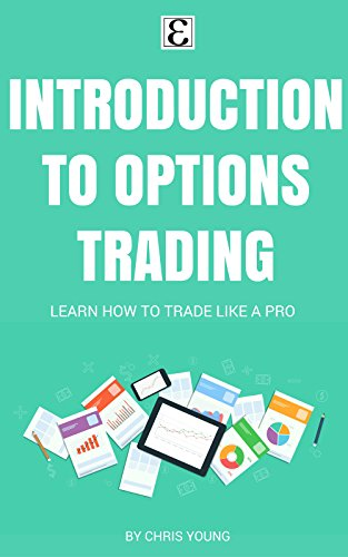 Book: Introduction To Options Trading - Learn How To Trade Like A Pro by Chris Young