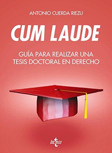 Cum laude. Guía para realizar una tesis doctoral o un trabajo de fin de grado o máster en Derecho (Derecho - Introducción al Derecho)