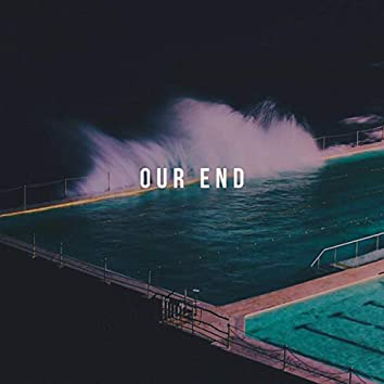 OUR END