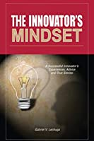 The Innovator's Mindset: An Innovator's Experiences, Advise, and Stories