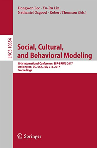 Social, Cultural, and Behavioral Modeling: 10th International Conference, SBP-BRiMS 2017, Washington, DC, USA, July 5-8, 2017, Proceedings (Lecture Notes ... Science Book 10354) (English Edition)