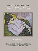 The Collected Works of Doris Ellen Eisen: Volume I: Lithographs, Etchings, Woodcuts, Silkscreens, & Watercolors