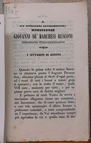 A SUA ECCELLENZA REVERENDISSIMA MONSIGNORE GIOVANNI DE' MARCHESI RUSCONI: I CITTADINI DI ANCONA. / NOTIFICAZIONE GIOVANNI MARCHESE RUSCONI PRELATO DOMESTICO DELLA SANTITA' DI N.S.PAPA PIO IX REFERENDARIO DELL'UNA E L'ALTRA SEGNATURA DELLA CITTA' E PROVINC